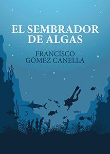 El_Sembrador_de_Algas-www.franciscogomezcanella.com-libro-nuevo